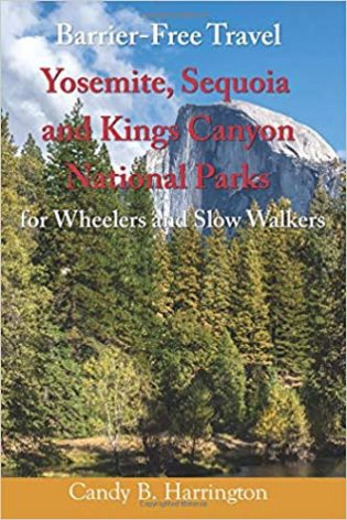 Barrier Free Travel: Yosemite, Sequoia and Kings Canyon National Parks: for Wheelers and Slow Walkers